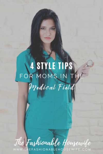 4 Style Tips For Moms In The Medical Field