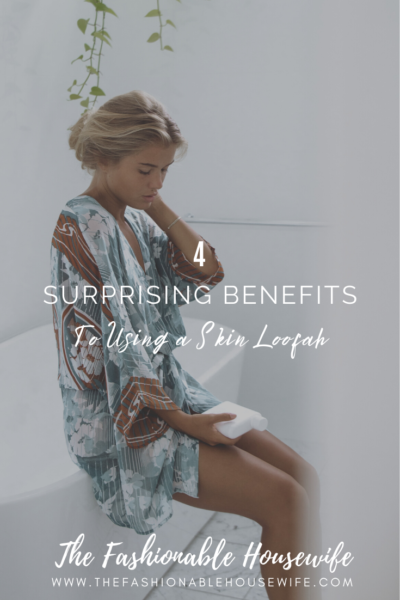 4 Surprising Benefits To Using a Skin Loofah
