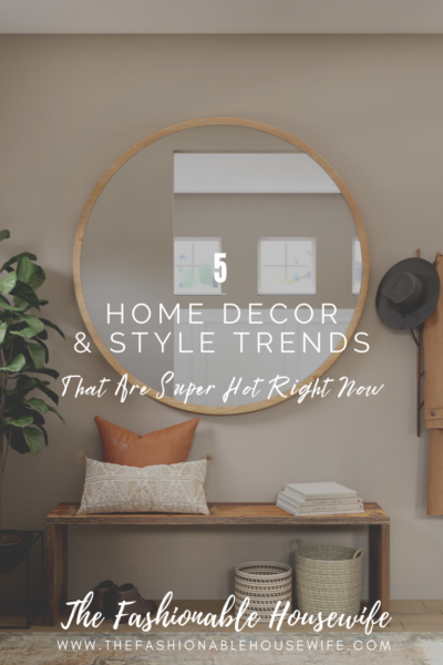5 Home Decor & Style Trends That Are Super Hot Right Now