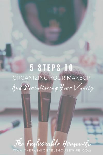 5 Steps To Organizing Your Makeup & Decluttering Your Vanity