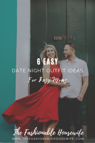 6 Easy Date Night Outfit Ideas For Busy Moms