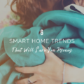 6 Smart Home Trends that Will Save You Money