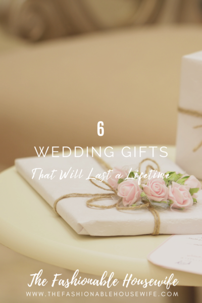 6 Wedding Gifts That Will Last a Lifetime