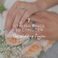 7 Stylish Rings to Consider This Wedding Season