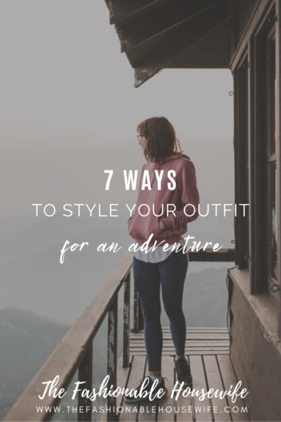 7 Ways to Style Your Outfit for an Adventure