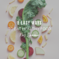 8 Easy Ways To Eat Healthy Food This Summer