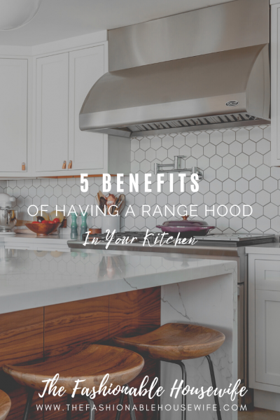 Benefits Of Having A Range Hood In Your Kitchen