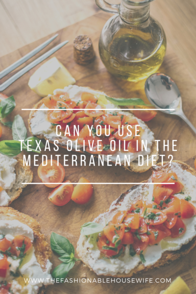 Can You Use Texas Olive Oil In The Mediterranean Diet?