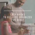 Easy Hacks To Get Kids Organized For Good!