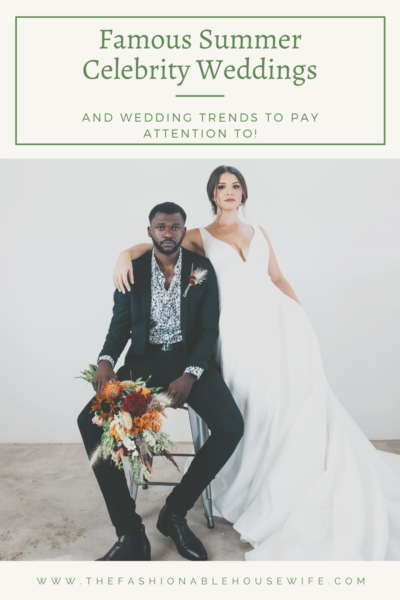 Famous Summer Celebrity Weddings And Wedding Trends To Pay Attention To