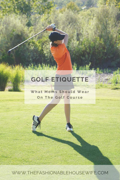 Golf Etiquette - What Moms Should Wear On The Golf Course