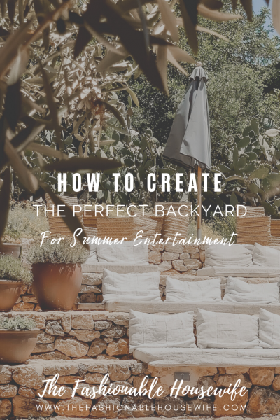 How To Create The Perfect Backyard for Summer Entertainment