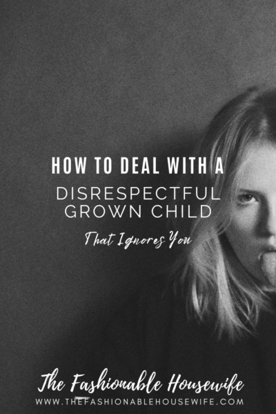 How To Deal With a Disrespectful Grown Child That Ignores You