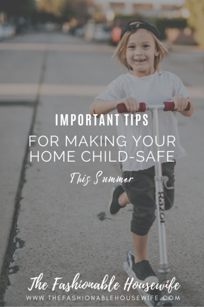 Important Tips for Making Your Home Child-Safe This Summer