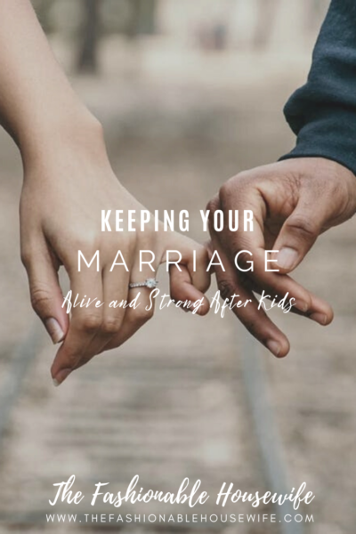 Keeping Your Marriage Alive and Strong After Kids