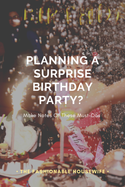 Planning A Surprise Birthday Party? Make Notes Of These Must-Dos