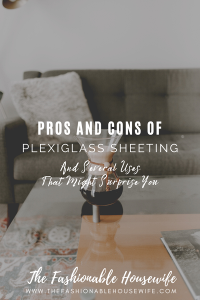 Pros and Cons of Plexiglass Sheeting & Several Uses That Might Surprise You