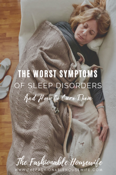 The Worst Symptoms of Sleep Disorders and How to Cure Them