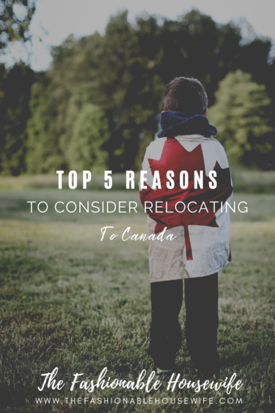 Top 5 Reasons To Consider Relocating Your Family To Canada
