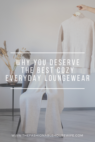 Why You Deserve The Best Cozy Everyday Loungewear
