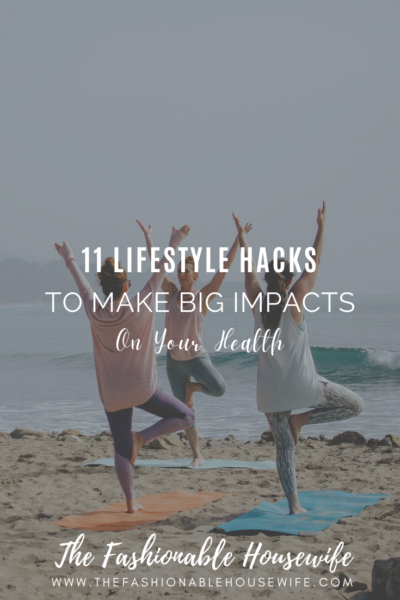 11 Lifestyle Hacks To Make Big Impacts On Your Health