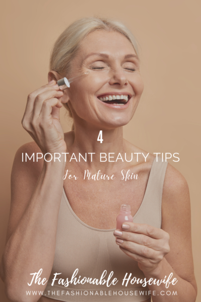 4 Important Beauty Tips For Mature Skin