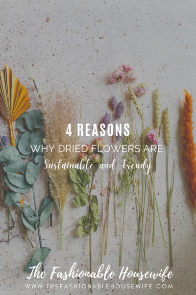 4 Reasons Why Dried Flowers Are Sustainable and Trendy