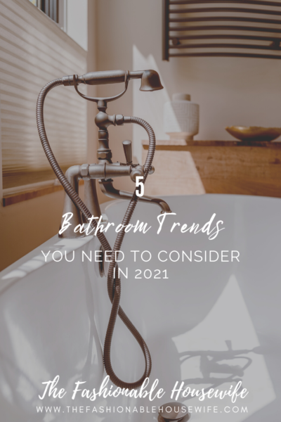 5 Bathroom Trends You NEED To Consider In 2021