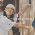 5 Common Homeowner Mistakes You Must Avoid
