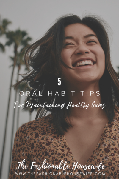 5 Oral Habit Tips for Maintaining Healthy Gums