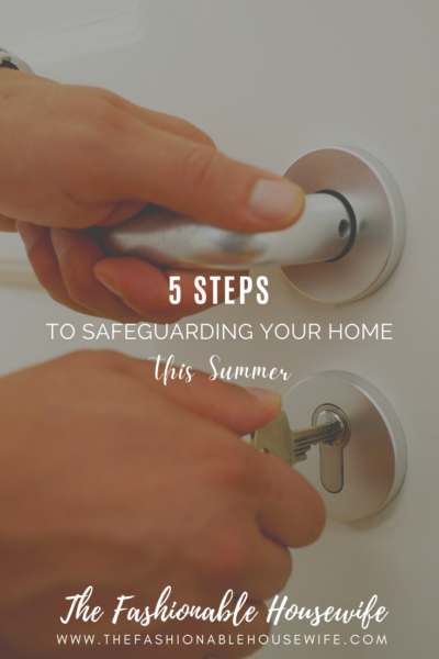 5 Steps To Safeguarding Your Home This Summer