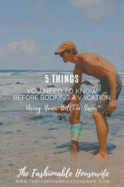 5 Things You Need To Know Before Booking a Vacation Using Your Bitcoin Gains
