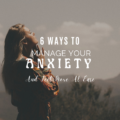 6 Easy Ways To Manage Your Anxiety And Feel More At Ease