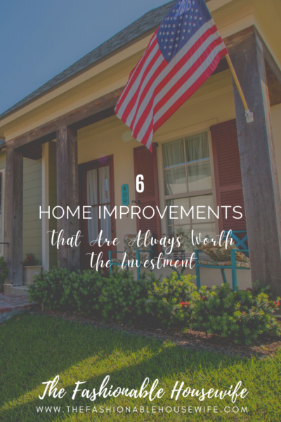 6 Home Improvements That Are Always Worth The Investment