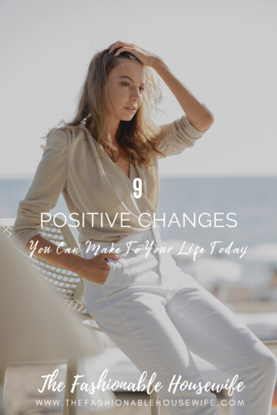 9 Positive Changes You Can Make To Your Life Today