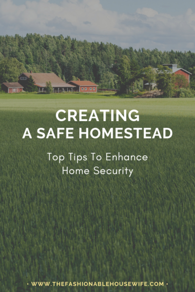 Creating A Safe Homestead: Top Tips To Enhance Home Security