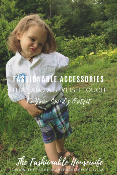 Fashionable Accessories That Add Stylish Touch To Your Child's Outfit