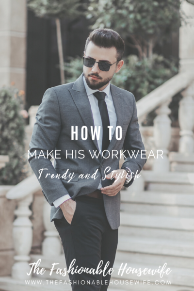 How to Make His Workwear Trendy and Stylish