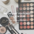 Important Features To Look For In Your Makeup Products