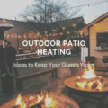 Outdoor Patio Heating Ideas to Keep Your Guests Warm
