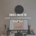 Small Ways to Make Your Home Business Stand Out