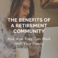 The Benefits Of A Retirement Community And How They Can Work With Your Family
