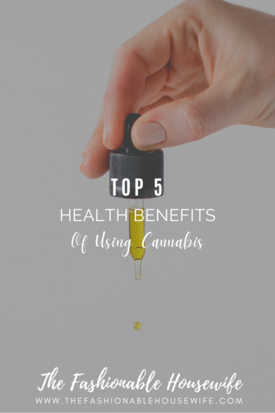 Top 5 Health Benefits Of Using Cannabis
