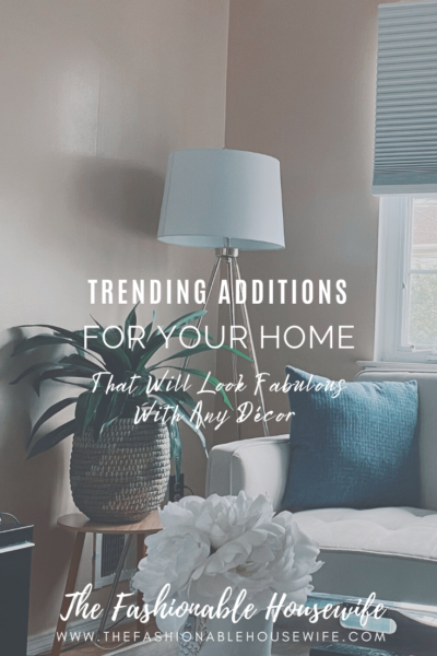 Trending Additions For Your Home That Will Look Fabulous With Any Décor