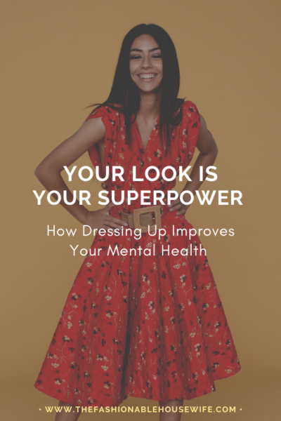 Your Look is Your Superpower: How Dressing Up Improves Your Mental Health