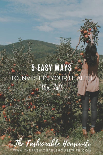 5 Easy Ways To Invest In Your Health This Fall