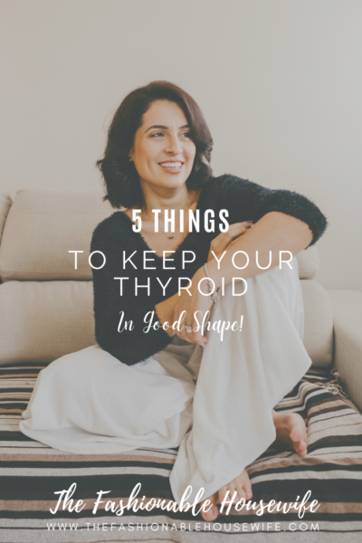 5 Things To Keep Your Thyroid in Good Shape