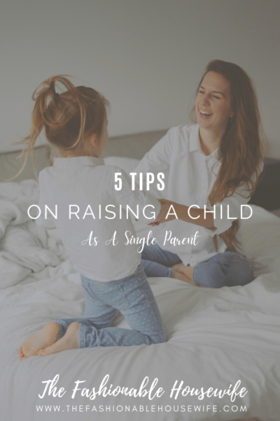 5 Tips On Raising A Child As A Single Parent