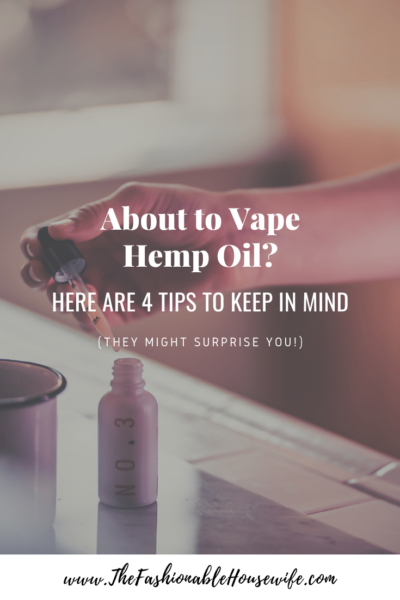 About to Vape Hemp Oil? Here Are 4 Tips to Keep In Mind