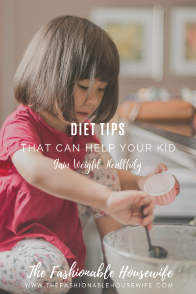 Balanced Diet Tips That Can Help Your Kid Gain Weight Healthily